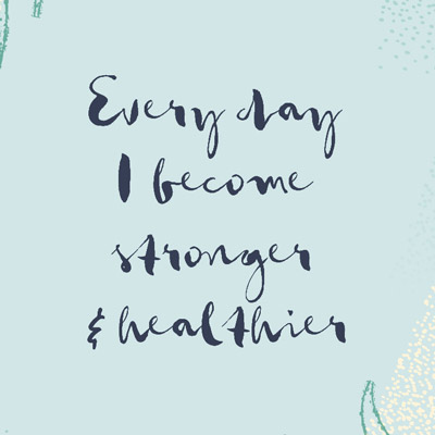 Everyday I become stronger and healthier.