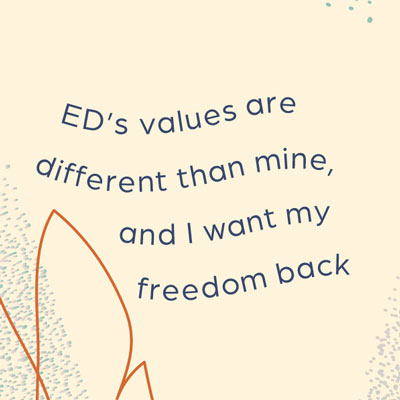 ED's values are different than mine and I want my freedom back.
